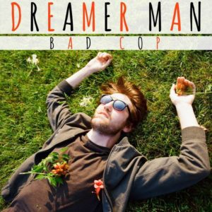 "Song of the Day: ""Dreamer Man"" by Bad Cop"