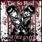 """Song of the Day: """"Dead Twin Sister"""" by DIE SO FLUID"""