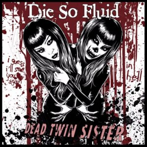"Song of the Day: ""Dead Twin Sister"" by DIE SO FLUID"