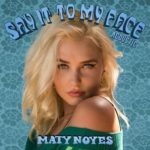 "Song of the Day: ""Say It To My Face"" by Maty Noyes"