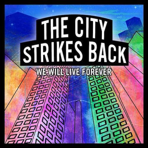 "The City Strikes Back Album ""We Will Live Forever"" | Eat Sleep Breathe Music"