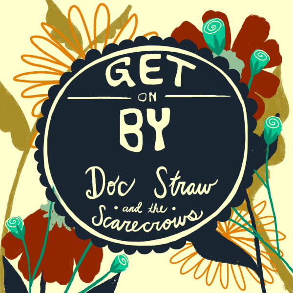 "Flowered pattern background with the Words ""Get By Doc Straw and the Scarecrows"" In a blue circle 