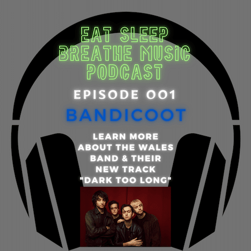 """Photo of black headphones with the words """"Eat Sleep Breathe Music Podcast Episode 001: Bandicoot. Learn more about the wales band and listen to their track """"Dark Too Long"""" 