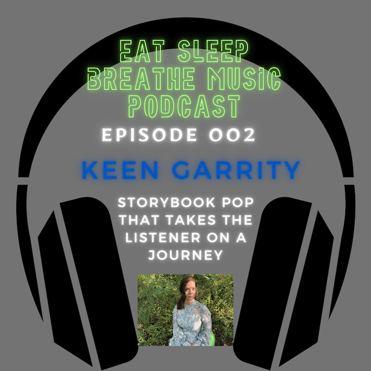 "Photo of black headphones with the words ""Eat Sleep Breathe Music Podcast Episode 002: Keen Garrity: Storybook pop that takes the listener on a journey 