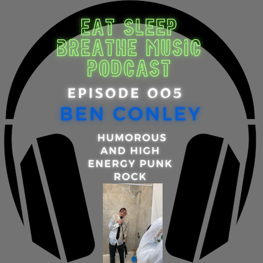 """Photo of black headphones with the words """"Eat Sleep Breathe Music Podcast Episode 005 Ben Conley Humorous and High Energy Punk Rock"""