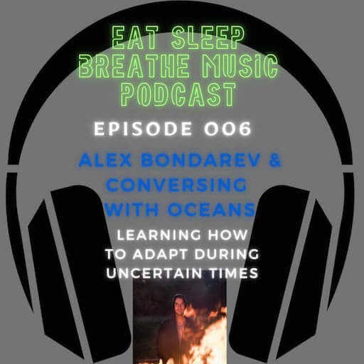 """Photo of black headphones with the words """"Eat Sleep Breathe Music Podcast Episode 006 Alex Bondarev and Conversing with Oceans: Learning to adapt as a musician during the pandemic"""