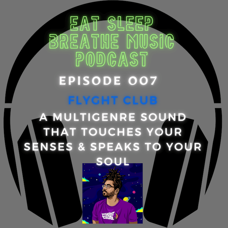 """Photo of black headphones with the words """"Eat Sleep Breathe Music Podcast Episode 007 Flyght Club: A Multigenre Sound that Touches Your Senses & Speaks to Your Soul"""