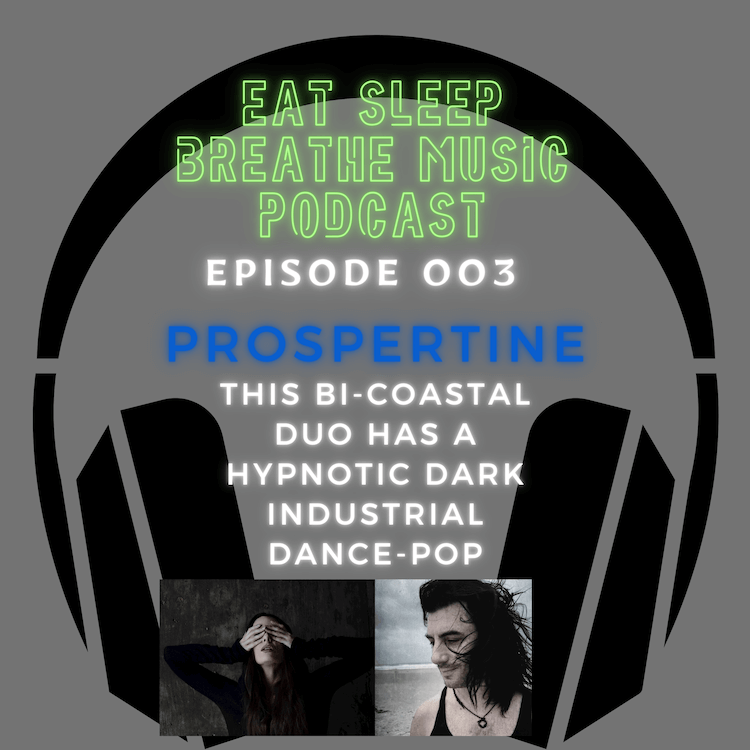 """Photo of black headphones with the words """"Eat Sleep Breathe Music Podcast Episode 003 Prospertine: A Bi-Coastal Duo with a Hypnotic Dark Industrial Dance-Pop