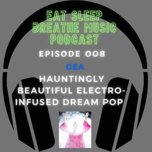 """Photo of black headphones with the words """"Eat Sleep Breathe Music Podcast Episode 008: GEA: Hauntingly Beautiful Electro-Infused Dream Pop"""
