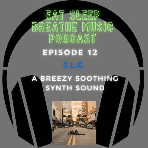 """Photo of black headphones with the words """"Eat Sleep Breathe Music Podcast Episode 12: Episode 12: J.L.G: A Breezy Soothing Synth Sound 