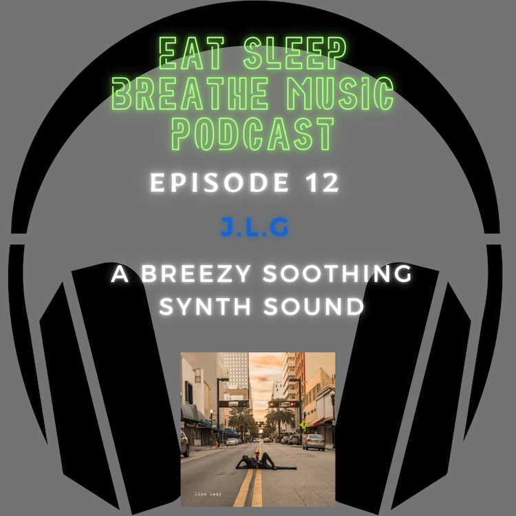 """Photo of black headphones with the words """"Eat Sleep Breathe Music Podcast Episode 12: Episode 12: J.L.G: A Breezy Soothing Synth Sound"""