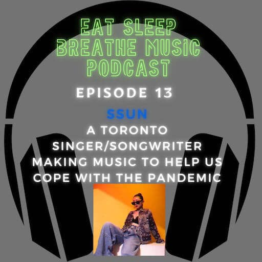 """Photo of black headphones with the words """"Eat Sleep Breathe Music Podcast Episode 13: SSUN: A Toronto Singer/Songwriter Making Music to Help Us Cope with the Pandemic 