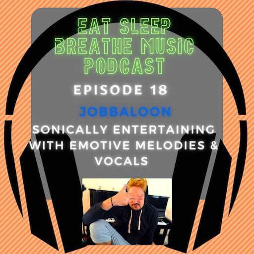"""Photo of black headphones with the words """"Eat Sleep Breathe Music Podcast Episode 18: Jobbaloon: Sonically Entertaining with Emotive Melodies and Vocals"""