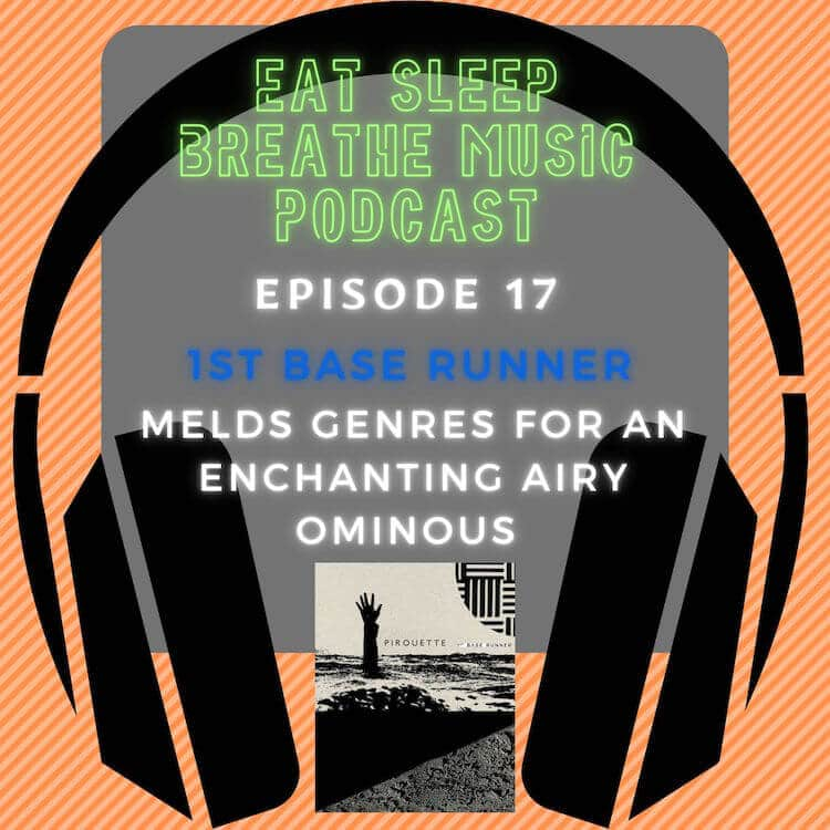 """Photo of black headphones with the words """"Eat Sleep Breathe Music Podcast Episode 17: 1st Base Runner: Melds Genres for An Enchanting Airy Ominous"""
